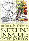 The Sierra Club Guide to Sketching in Nature, Cathy Johnson, 0871566915