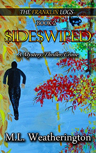 SIDESWIPED: Mystery, Crime, Thriller (Franklin Logs Series Book 2) by [Weatherington, M.L.]