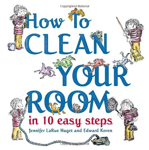How to Clean Your Room in 10 Easy Steps by Schwartz & Wade