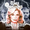 Dark Shadows - Tainted Love Performance by Daniel Collard Narrated by Kathleen Cody, Alec Newman, Stephanie Ellyne