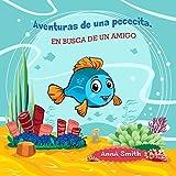 Libros para niños: Aventuras de una pececita. EN BUSCA DE UN AMIGO.: Libros para niños 4-8 Años, Libros en español para niños... Cuentos para antes de dormir. ( Picture Book in Spanish)