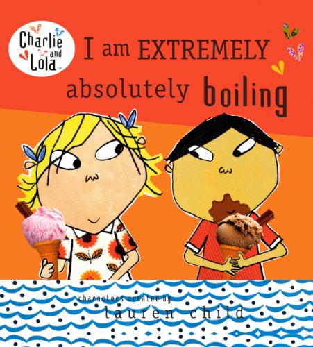 Download I Am Extremely Absolutely Boiling (Turtleback School & Library Binding Edition) (Charlie and Lola) pdf epub