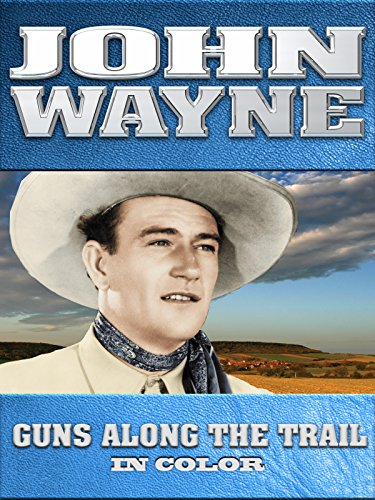 John Wayne: Guns Along The Trail (In Color)