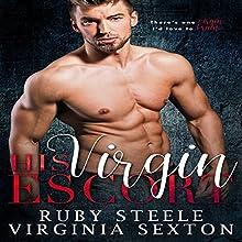 His Virgin Escort: A Billionaire & Virgin Romance Audiobook by Virginia Sexton, Ruby Steele Narrated by Juliana Solo