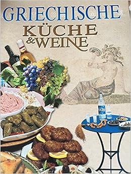 Griechische Küche & Weine: Lokale Spezialitäten ...