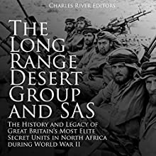 The Long Range Desert Group and SAS: The History and Legacy of Great Britain's Most Elite Secret Units in North Africa During World War II Audiobook by Charles River Editors Narrated by Mark Norman