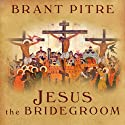 Jesus the Bridegroom: The Greatest Love Story Ever Told Audiobook by Brant Pitre Narrated by Mel Foster