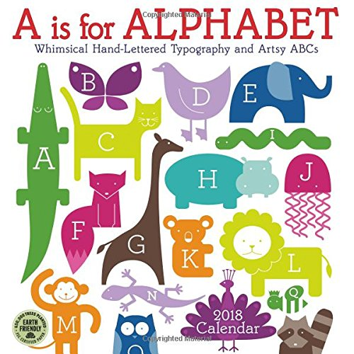 A Is for Alphabet 2018 Wall Calendar: Whimsical Hand-Lettered Typography and Artsy ABCs