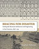 Bracing for Disaster: Earthquake-Resistant Architecture and Engineering in San Francisco, 1838–1933