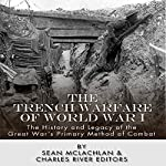 The Trench Warfare of World War I: The History and Legacy of the Great War's Primary Method of Combat | Charles River Editors,Sean McLachlan