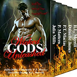 Wicked Gods Unleashed: Sinfully Sexy... Deliciously Divine... Wonderfully Wicked... by [Mills, Julia, Macias, P.T., Mattern, P., James, Danielle, Merrill, R.L.]