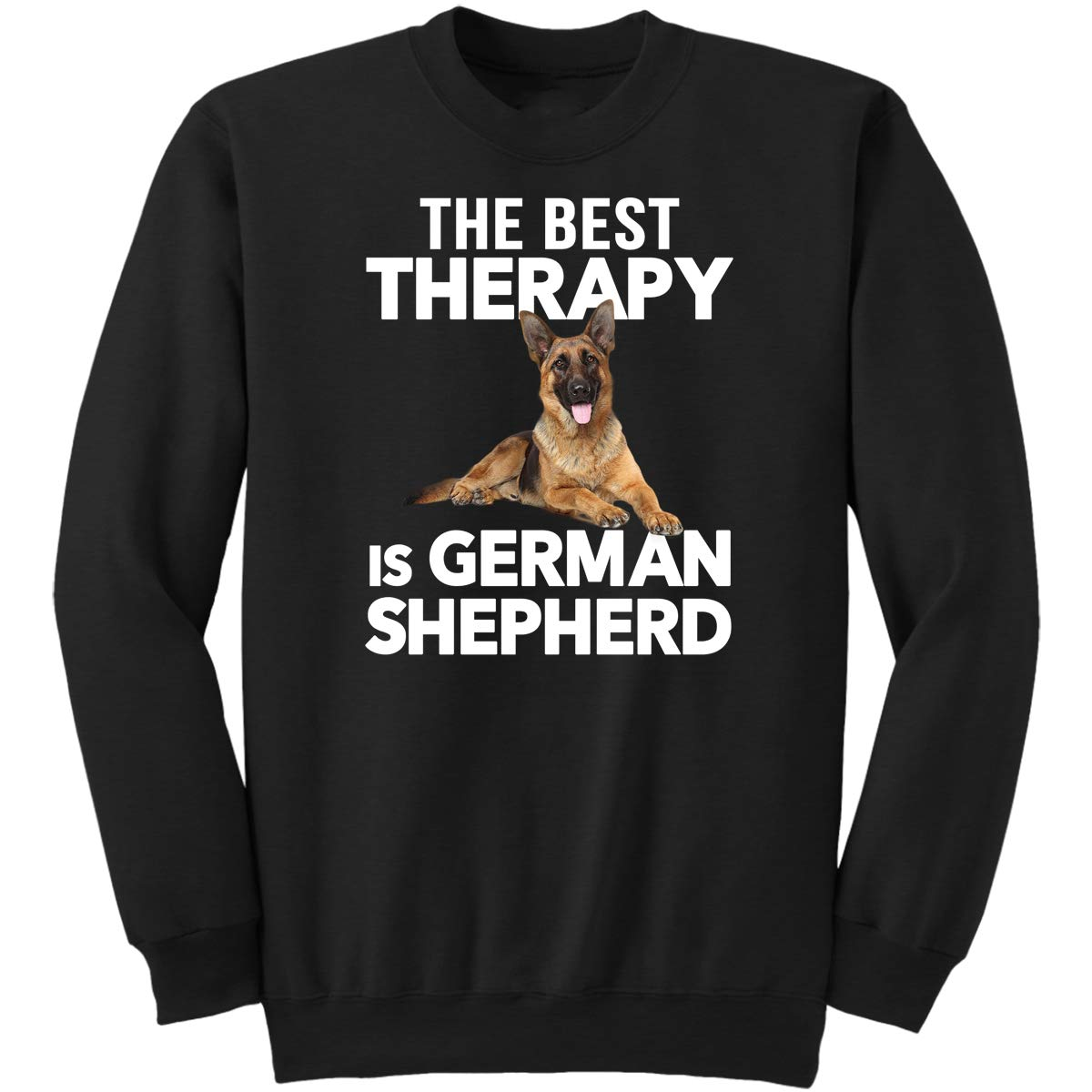 Funny Gifts for Pet Lover Sweatshirt The Best Therapy is German Shepherd Dog