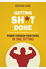 Getting Sh*t Done: How to Power through Your Tasks in One Sitting Kindle Edition