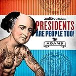 Ep. 6: John Adams (Presidents Are People Too) | Alexis Coe,Elliott Kalan,Natalie MacMillan,Caroline Keinath,Sara Georgini,John Overholt