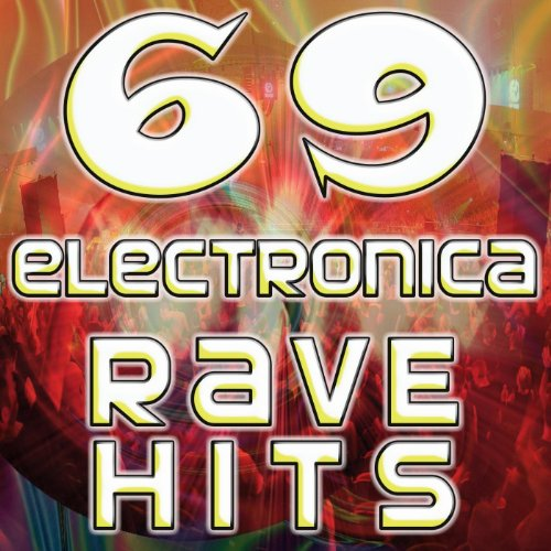 69 electronica rave hits best of top electronic dance for Best rave songs ever