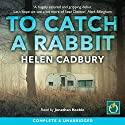 To Catch a Rabbit Audiobook by Helen Cadbury Narrated by Jonathan Keeble