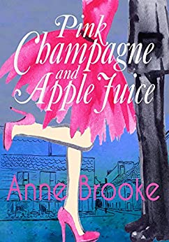 Pink Champagne and Apple Juice by [Brooke, Anne]