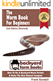 The Worm Book For Beginners: 2nd Edition (Revised) : A Vermiculture Starter or How To Be A Backyard Worm Farmer And Make The Best Natural Compost From Worms (Backyard Farm Books)