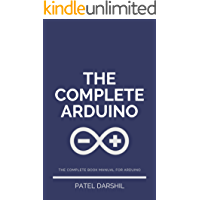 The Complete Arduino: Useful guide for Arduino   Arduino projects   Arduino guide, articles and projects with informative step by step instructions (English Edition)