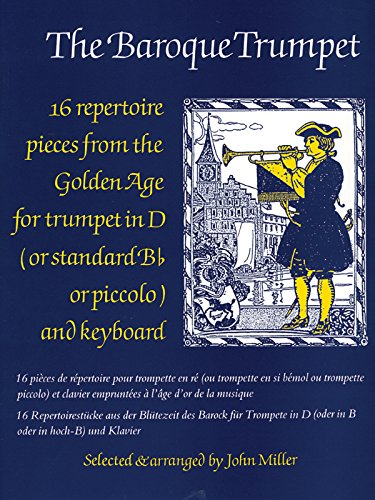 The Baroque Trumpet: 16 Repertoire Pieces From The Golden Age For Trumpet In D And Keyboard