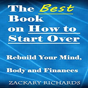The Best Book on How to Start Over: Rebuild Your Mind, Body, & Finances Audiobook