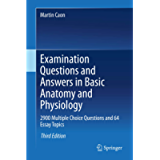 Examination Questions and Answers in Basic Anatomy and Physiology: 2900 Multiple Choice Questions and 64 Essay Topics