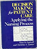img - for Decision Making for Patient Care: Applying the Nursing Care book / textbook / text book