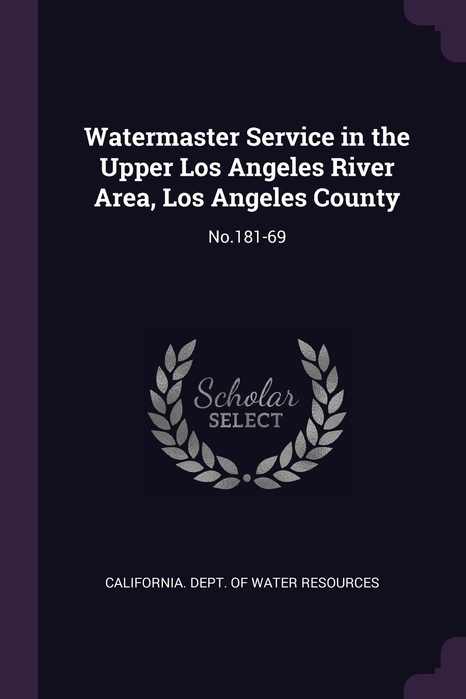 Read Online Watermaster Service in the Upper Los Angeles River Area, Los Angeles County: No.181-69 PDF