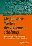Mediatisierte Welten der Vergemeinschaftung, Andreas Hepp and Matthias Berg, 3658024240
