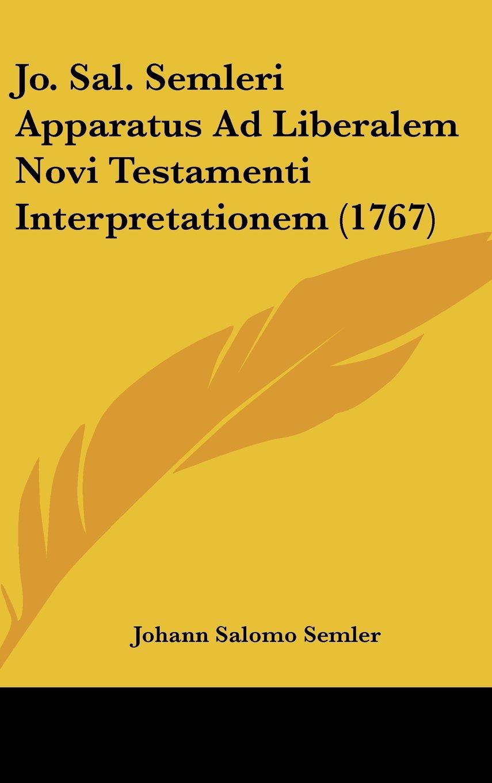 Jo. Sal. Semleri Apparatus Ad Liberalem Novi Testamenti Interpretationem (1767) (Latin Edition) pdf epub