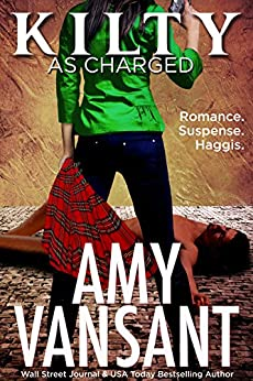 Kilty As Charged: Romance. Suspense. Haggis. (Kilty Series Book 1) by [Vansant, Amy]