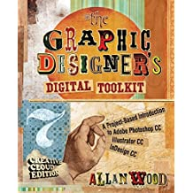 The Graphic Designer's Digital Toolkit: A Project-Based Introduction to Adobe® Photoshop® Creative Cloud, Illustrator Creative Cloud & InDesign Creative Cloud