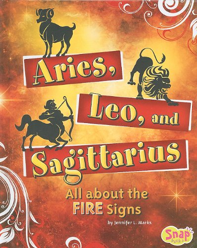 Aries, Leo, and Sagittarius: All About the Fire Signs (Snap: Zodiac Fun) by Brand: Snap Books