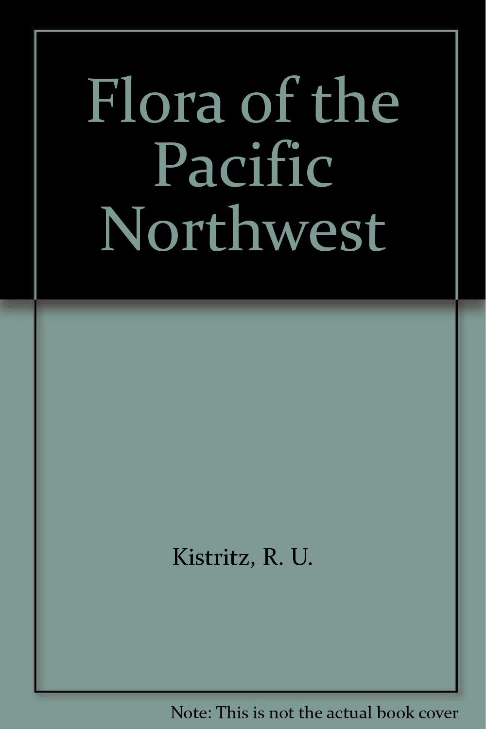 Flora of the Pacific Northwest: R. U. Kistritz: 9780295976525: Amazon.com:  Books