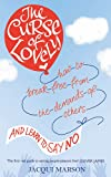 The Curse of Lovely: How to break free from the demands of others and learn how to say no