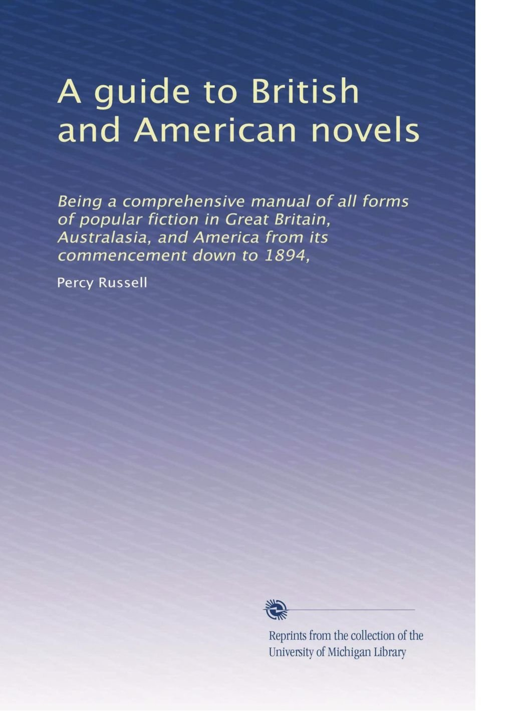Download A guide to British and American novels: Being a comprehensive manual of all forms of popular fiction in Great Britain, Australasia, and America from its commencement down to 1894, PDF