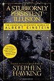 A Stubbornly Persistent Illusion, , 076243564X