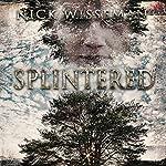 Splintered: A Short Story | Nick Wisseman