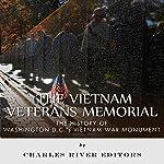 The Vietnam Veterans Memorial: The History of Washington D.C.'s Vietnam War Monument |  Charles River Editors