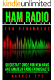 Ham Radio for Beginners: Quickstart Guide for New Hams and Amateur Radio Enthusiasts (Get your license and go from beginner to expert in survival communication and self reliance)