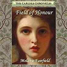 Field of Honour: The Carlisle Chronicles, Book 1 Audiobook by Melanie Fairfield Narrated by Casey Morgan