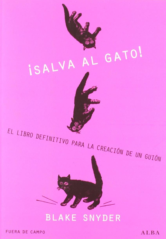 Salva al gato!: El libro definitivo para la creación de un guión Fuera de Campo: Amazon.es: Snyder, Blake, Villaro, Ignacio: Libros