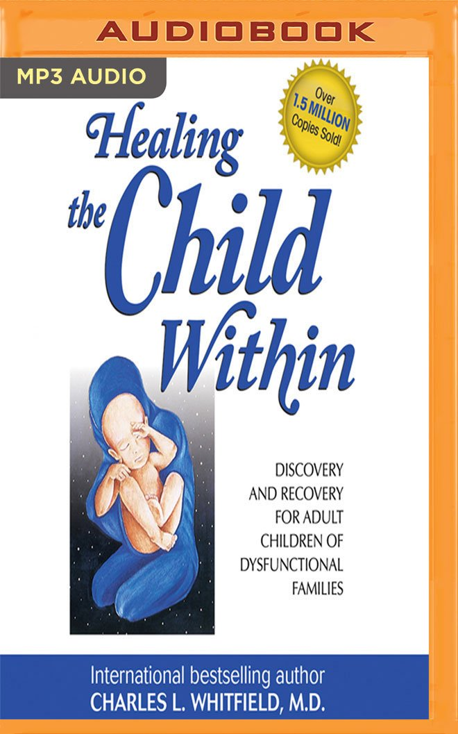 Read Online Healing the Child Within: Discovery and Recovery for Adult Children of Dysfunctional Families pdf epub