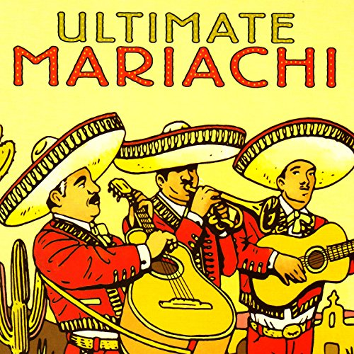 Mariachi Songs - The Ultimate Collection of Authentic Mariachi Music