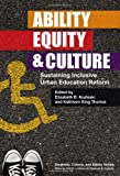 img - for Ability, Equity, and Culture: Sustaining Inclusive Urban Education Reform (Disability, Culture, and Equity Series) book / textbook / text book