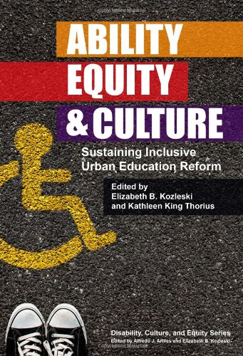 Ability, Equity, and Culture: Sustaining Inclusive Urban Education Reform (Disability, Culture, and Equity Series) (Disability, Equity, and Culture)