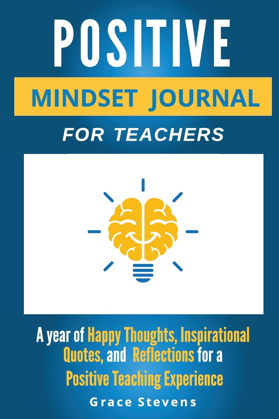 Positive Mindset Journal For Teachers: Year of Happy Thoughts, Inspirational Quotes, and Reflections for a Positive Teaching Experience (Academic Edition) pdf