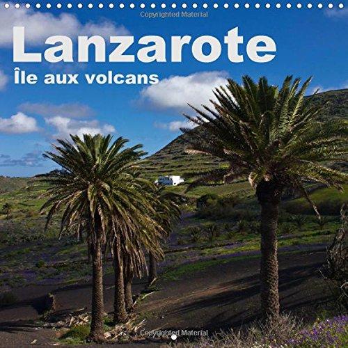 Lanzarote - Ile aux volcans 2016: Un voyage photographique sur l'ile de Lanzarote (Calvendo Places) (French Edition) by Calvendo Verlag GmbH