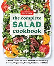 The Complete Salad Cookbook: A Fresh Guide to 200+ Vibrant Dishes Using Greens, Vegetables, Grains, Proteins,