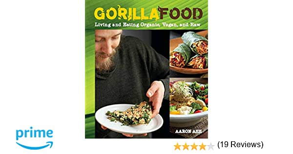 Gorilla food living and eating organic vegan and raw aaron ash gorilla food living and eating organic vegan and raw aaron ash 9781551524702 books amazon forumfinder Gallery
